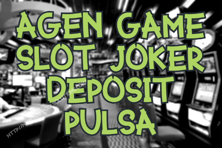 Agen Game Slot Joker Deposit Pulsa