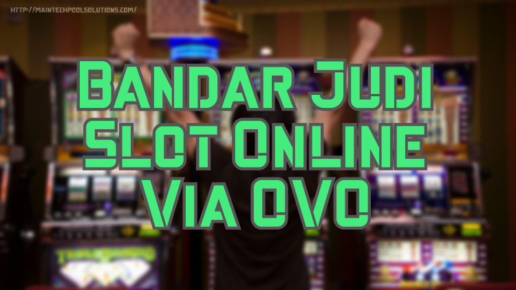 Bandar Judi Slot Online Via OVO